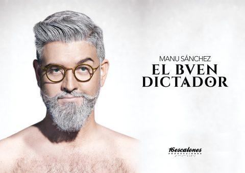 """MANU SÁNCHEZ """"EL BUEN DICTADOR"""""""